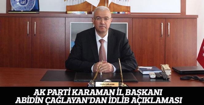 Ak Parti Karaman İl Başkanı Abidin Çağlayan'dan İdlib Açıklaması