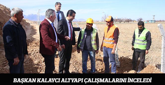 Başkan Kalaycı Altyapı Çalışmalarını İnceledi