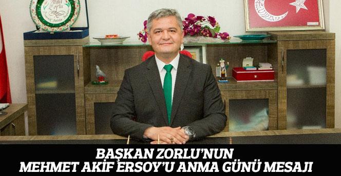 Başkan Zorlu'nun Mehmet Akif Ersoy'u Anma Günü Mesajı