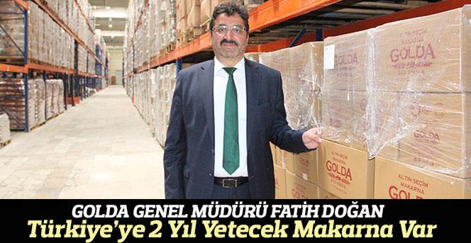 Türkiye'ye 2 yıl yetecek makarna var