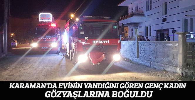 Karaman'da evinin yandığını gören genç kadın gözyaşlarına boğuldu