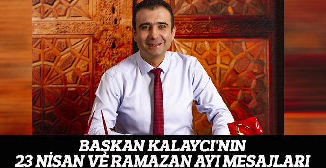 Başkan Kalaycı'nın 23 Nisan Ve Ramazan Ayı Mesajları