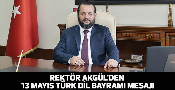 Rektör Akgül'den 13 Mayıs Türk Dil Bayramı Mesajı