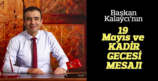 Başkan Kalaycı'nın 19 Mayıs ve Kadir Gecesi Mesajı