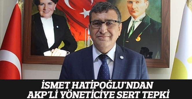 İyi Parti İl Başkanı İsmet Hatipoğlu'ndan Koca'ya Sert Açıklama