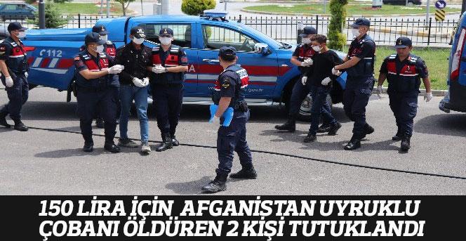 150 Lira İçin  Afganistan Uyruklu  Çobanı Öldüren  2 Kişi Tutuklandı
