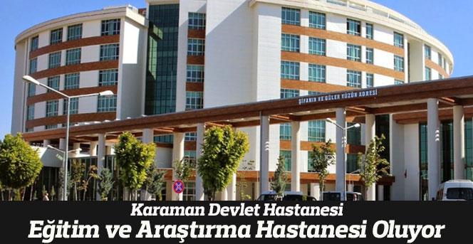 Karaman Devlet Hastanesi Eğitim ve Araştırma Hastanesi Oluyor