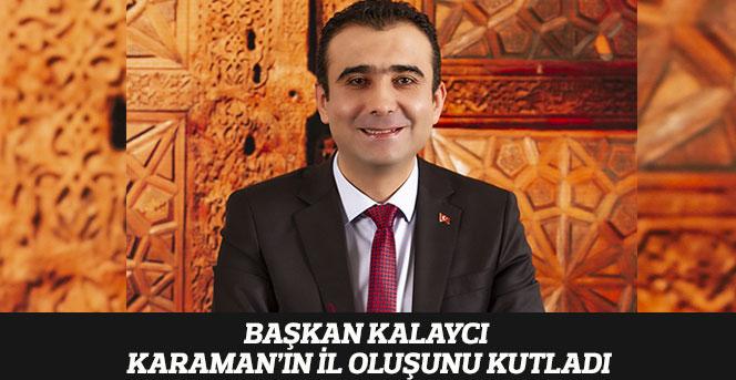 Başkan Kalaycı Karaman'ın İl Oluşunu Kutladı