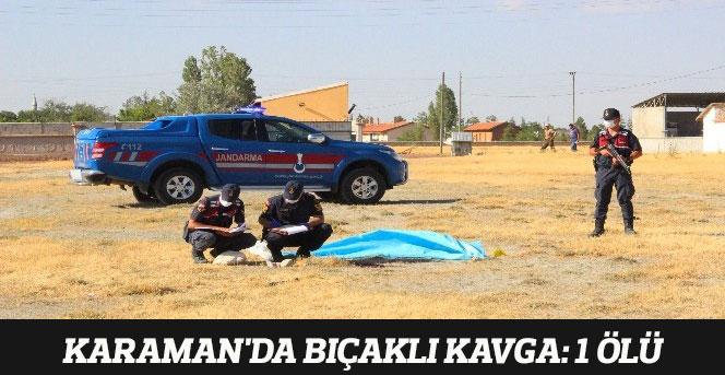 Karaman'da bıçaklı kavga: 1 ölü