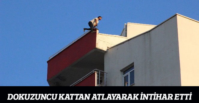 Dokuzuncu kattan atlayarak intihar etti