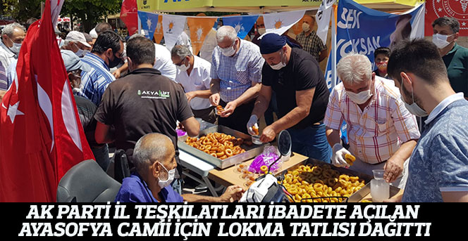 AK Parti İl Teşkilatları ibadete açılan Ayasofya Camii için  Lokma Tatlısı Dağıttı