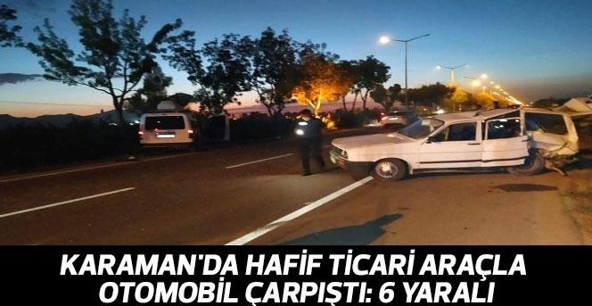 Karaman'da Hafif Ticari Araçla Otomobil Çarpıştı: 6 Yaralı