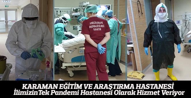 Karaman Eğitim ve Araştırma Hastanesi de ilimizin tek pandemi hastanesi olarak hizmet veriyor