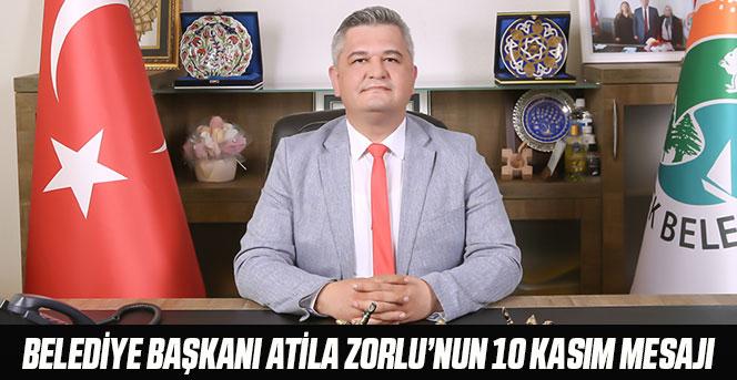 Belediye Başkanı Atila Zorlu'nun 10 Kasım Mesajı