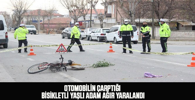 Otomobilin çarptığı bisikletli yaşlı adam ağır yaralandı