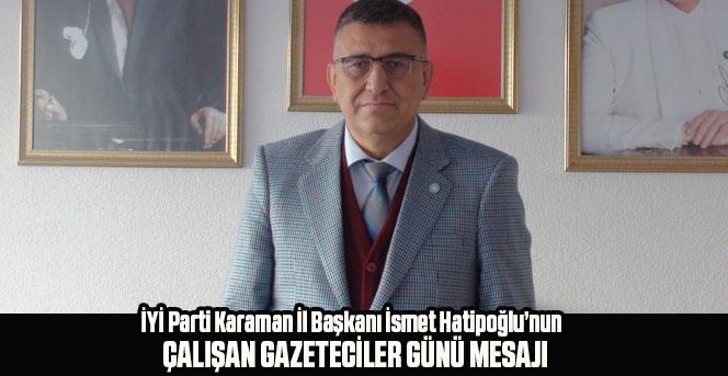 İYİ Parti Karaman İl Başkanı İsmet Hatipoğlu'nun Çalışan Gazeteciler Günü Mesajı