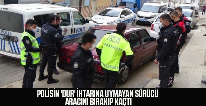 Polisin 'dur' ihtarına uymayan sürücü aracını bırakıp kaçtı