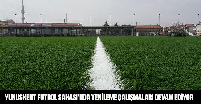 Yunuskent Futbol Sahası'nda Yenileme Çalışmaları Devam Ediyor