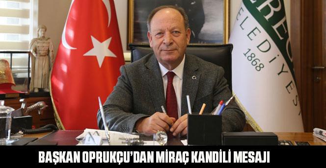 Başkan Oprukçu'dan Miraç Kandili mesajı