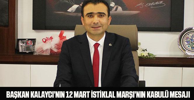 Başkan Kalaycı'nın 12 Mart İstiklal Marşı'nın Kabulü Mesajı