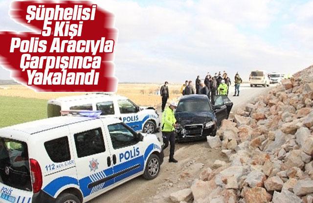 Şüphelisi 5 Kişi Polis Aracıyla Çarpışınca Yakalandı