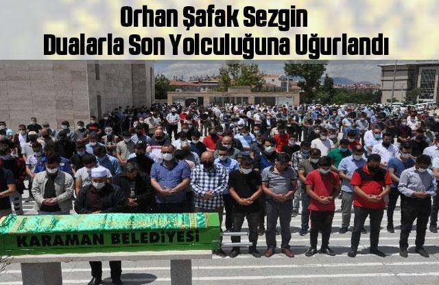 Orhan Şafak Sezgin, dualarla son yolculuğuna uğurlandı.