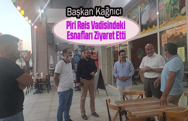 Başkan Kağnıcı Piri Reis Vadisindeki Esnafları Ziyaret Etti