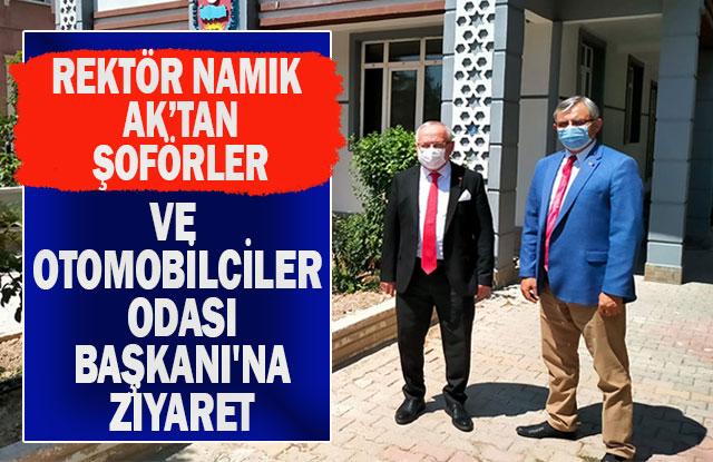 Rektör Namık Ak'tan Şoförler Ve Otomobilciler Odası Başkanı'na Ziyaret