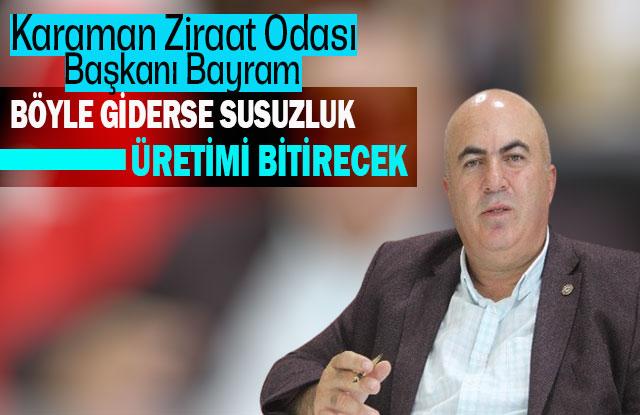 """Karaman Ziraat Odası Başkanı Bayram: """"Böyle Giderse Susuzluk Üretimi Bitirecek"""""""
