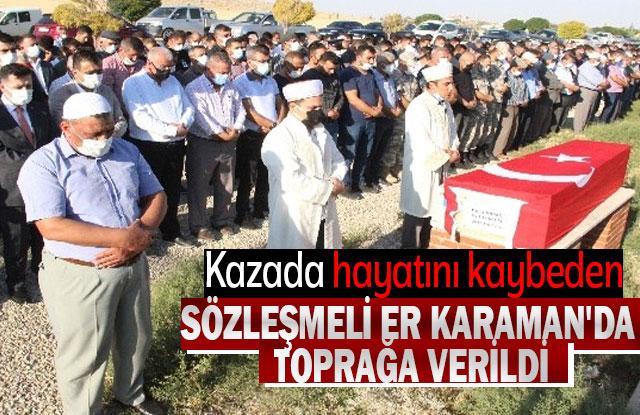 Kazada hayatını Kaybeden Sözleşmeli Er Karaman'da Toprağa Verildi
