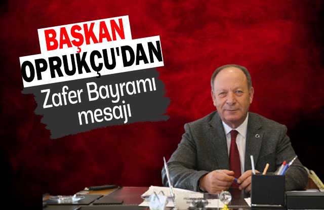 Başkan Oprukçu'dan Zafer Bayramı Mesajı