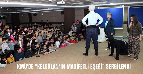 """KMÜ'DE """"KELOĞLAN'IN MARİFETLİ EŞEĞİ"""" SERGİLENDİ"""