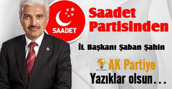 Saadet Partisinden AK Partiye Yazıklar olsun…