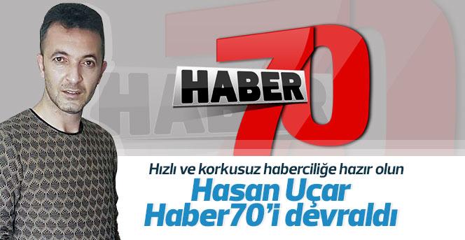 Hasan Uçar Haber70 i devraldı