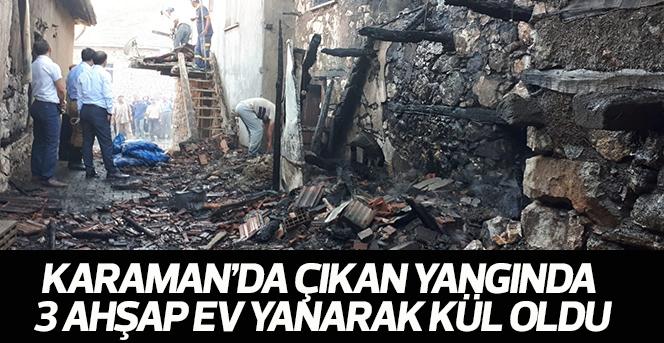 Karaman'da çıkan yangında 3 ev kullanılamaz hale geldi