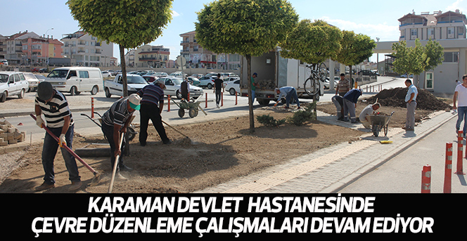 Karaman Devlet Hastanesinin çevresi düzenleniyor