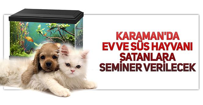 Karaman'da Ev Ve Süs Hayvanı Satanlara Seminer Verilecek