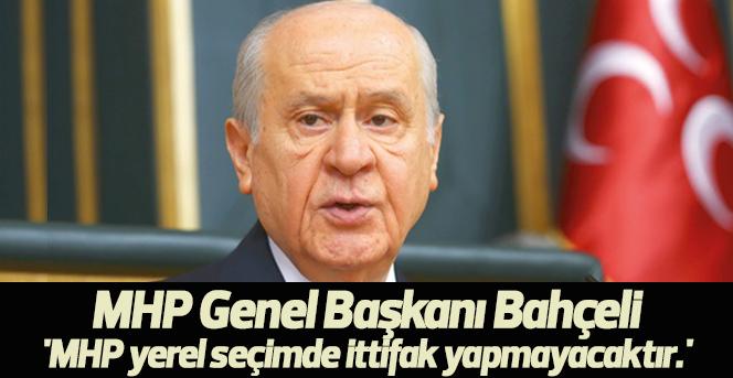 MHP Genel Başkanı Bahçeli: 'MHP yerel seçimde ittifak yapmayacaktır.'