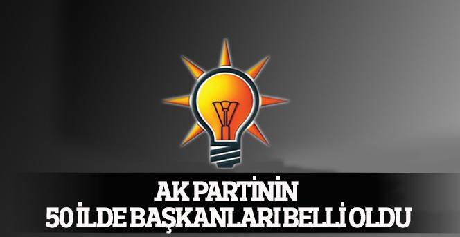 AK Partinin 50 İlde Başkanları Belli Oldu