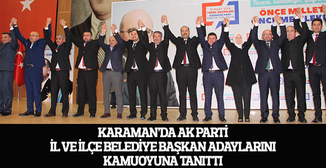 AK Parti  Karaman, İl ve İlçe Belediye  Başkan Adaylarını Tanıttı