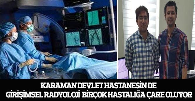 Karaman Devlet Hastanesin de Girişimsel Radyoloji Birçok Hastalığa Çare Oluyor