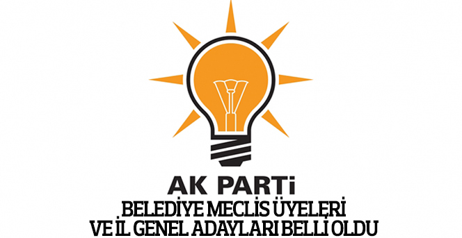 AK Parti İl Geneli ve Belediye Meclisi belli oldu