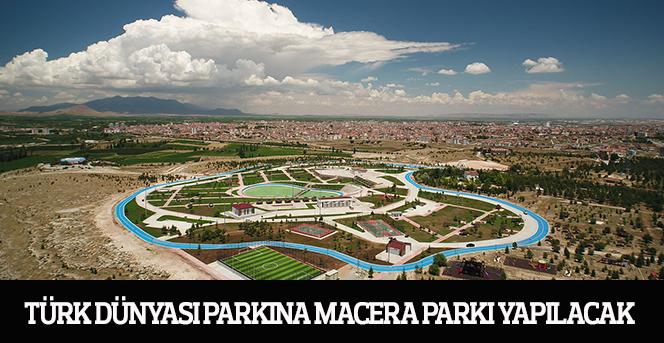 Türk Dünyası Parkına macera parkı yapılacak