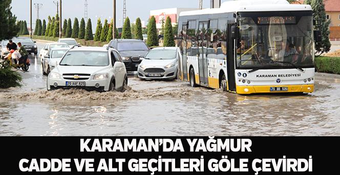 Karaman'da yağmur, cadde ve alt geçitleri göle çevirdi