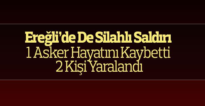 Ereğli'de de silahlı saldırı 1 asker hayatını kaybetti 2 kişi yaralandı