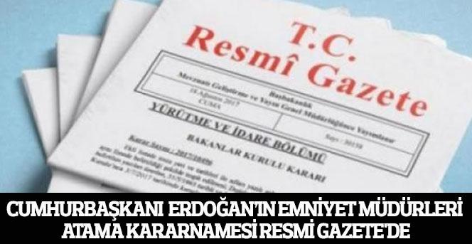 Cumhurbaşkanı'nın Emniyet Müdürleri Atama Kararı Resmi Gazete'de