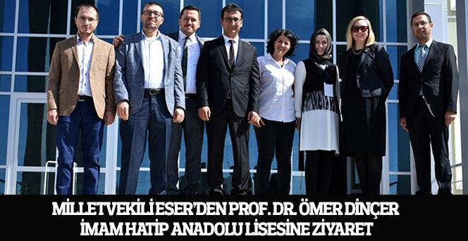 Milletvekili Eser'den Prof. Dr. Ömer Dinçer İmam Hatip Anadolu Lisesine Ziyaret