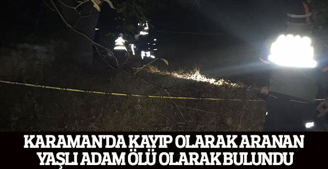 Karaman'da kayıp olarak aranan yaşlı adam ölü olarak bulundu