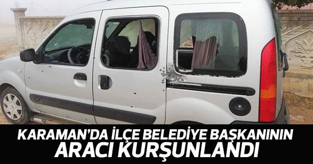 Karaman'da ilçe belediye başkanının aracını kurşunlandı