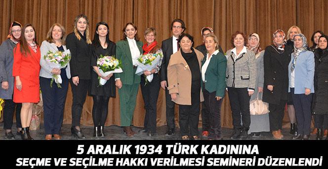 Türk Kadınına Seçme Ve Seçilme Hakkı Verilmesi Semineri Düzenlendi